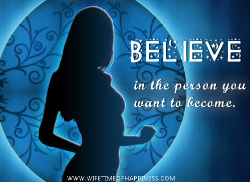 Believe in the person you want quote