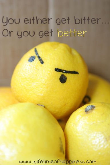 You either get bitter or you get better quote