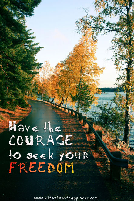 have the courage to seek your freedom quote