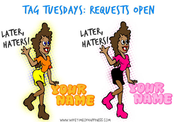 Later Haters Tag Tuesday Requests Open
