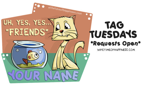 Yes Friends Tags Tuesdays